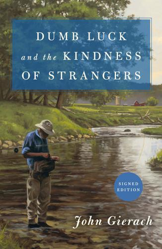 Image for Dumb Luck & The Kindness Of Strangers (John Gierach's Fly-fishing Library)