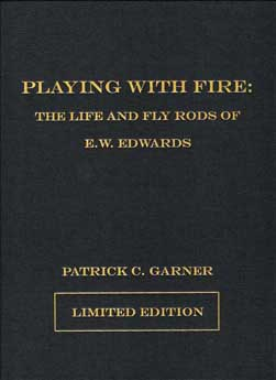 Playing With Fire: The Life and Fly Rods of E.W. Edwards, Garner, Patrick